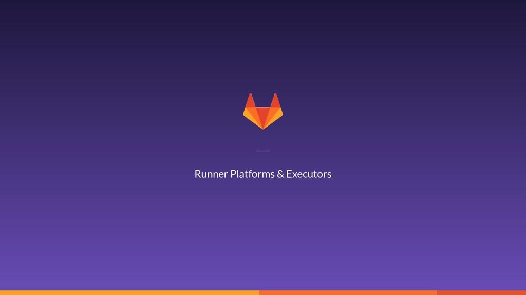 18 Runner Platforms & Executors