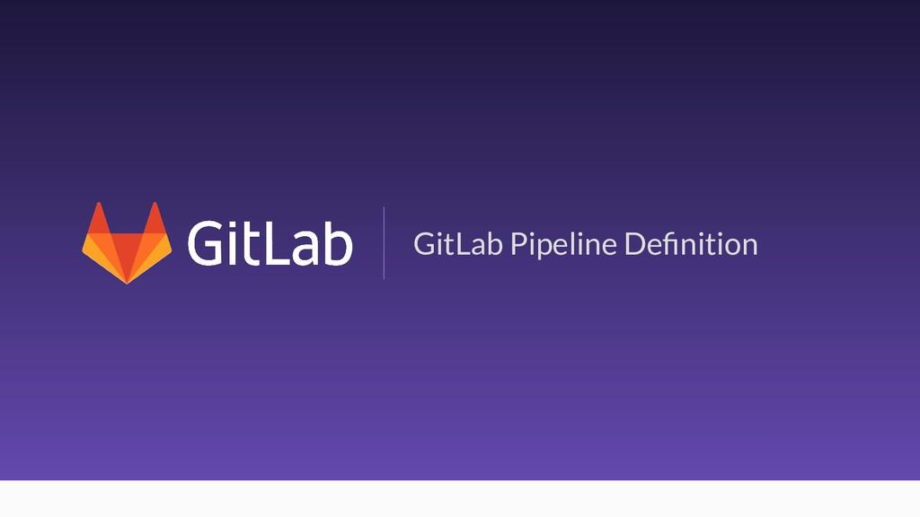22 GitLab Pipeline Definition