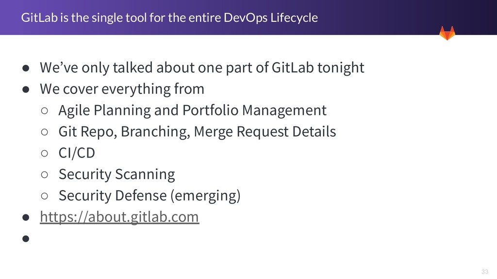 33 GitLab is the single tool for the entire Dev...