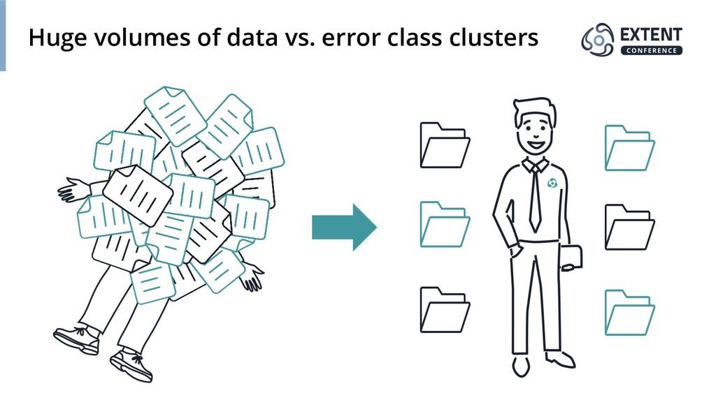 Huge volumes of data vs. error class clusters