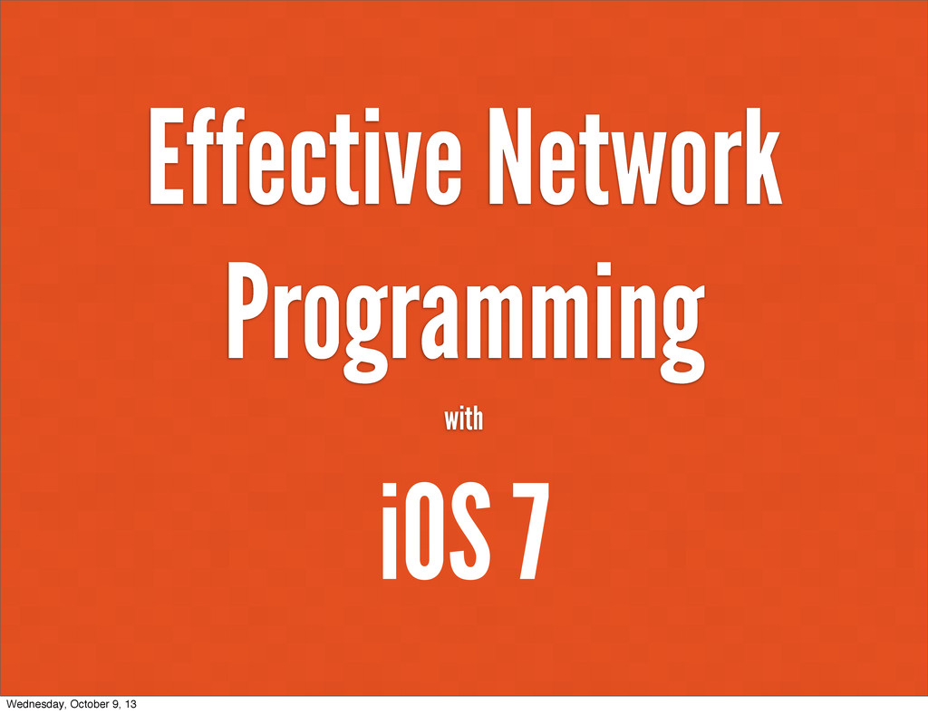 Effective Network Programming with iOS 7 Wednes...