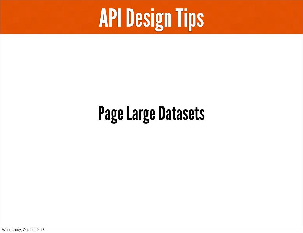 API Design Tips Page Large Datasets Wednesday, ...