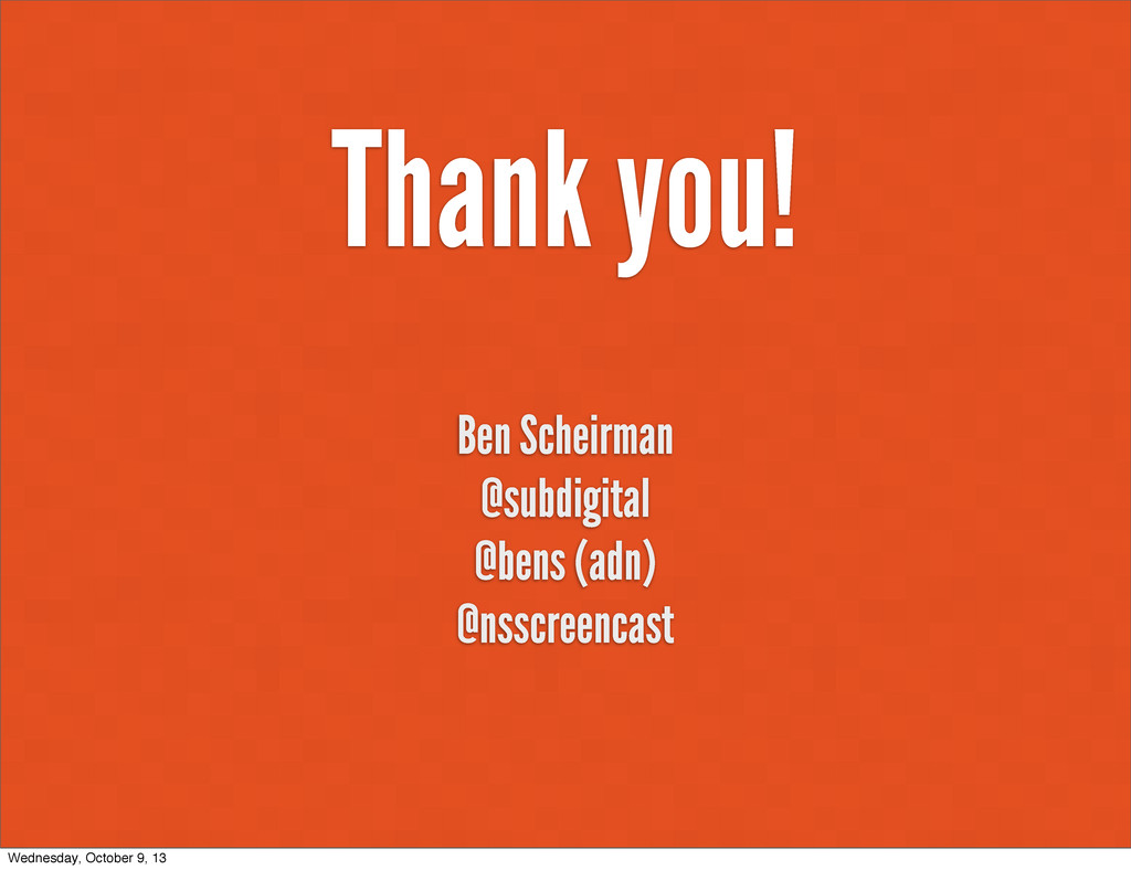 Thank you! Ben Scheirman @subdigital @bens (adn...