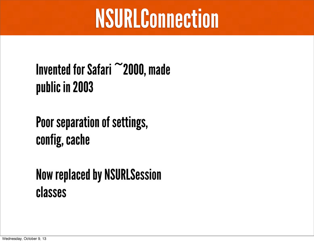 NSURLConnection Invented for Safari ~2000, made...
