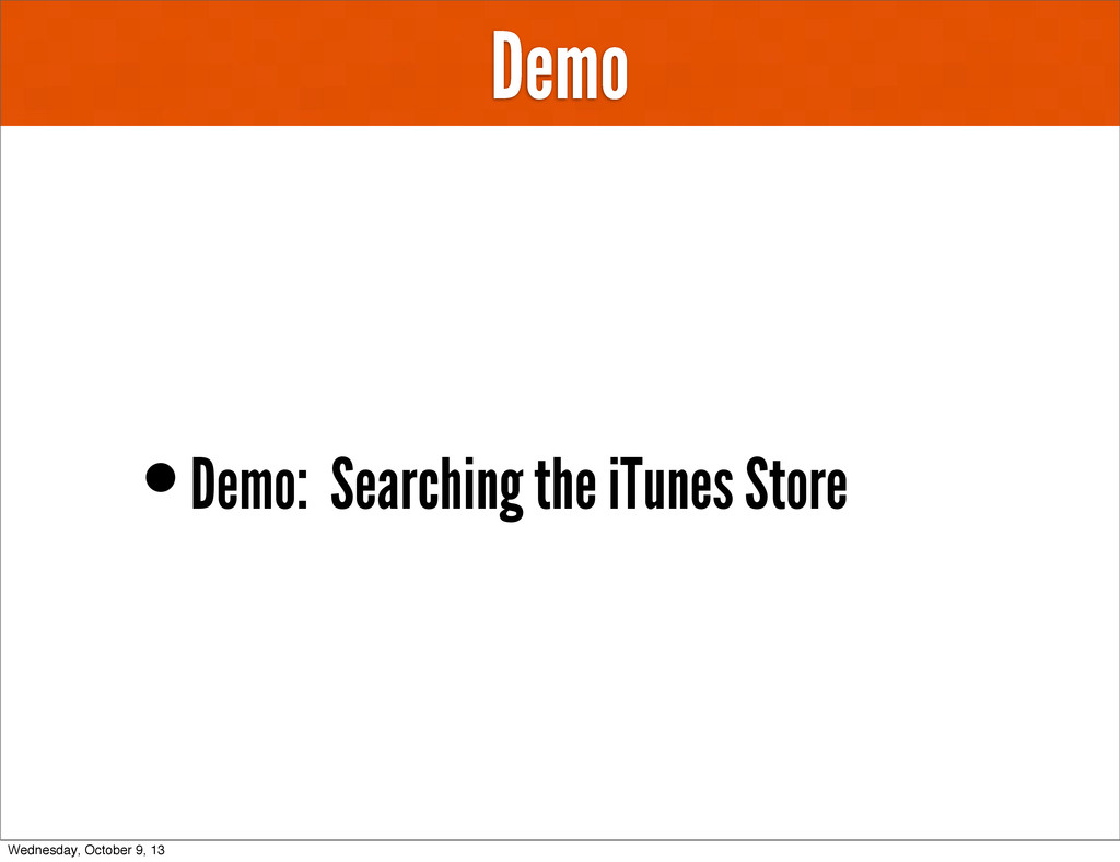 Demo •Demo: Searching the iTunes Store Wednesda...