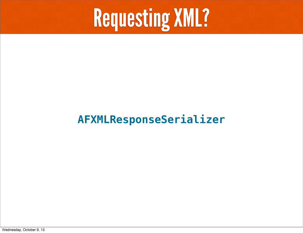 Requesting XML? AFXMLResponseSerializer Wednesd...