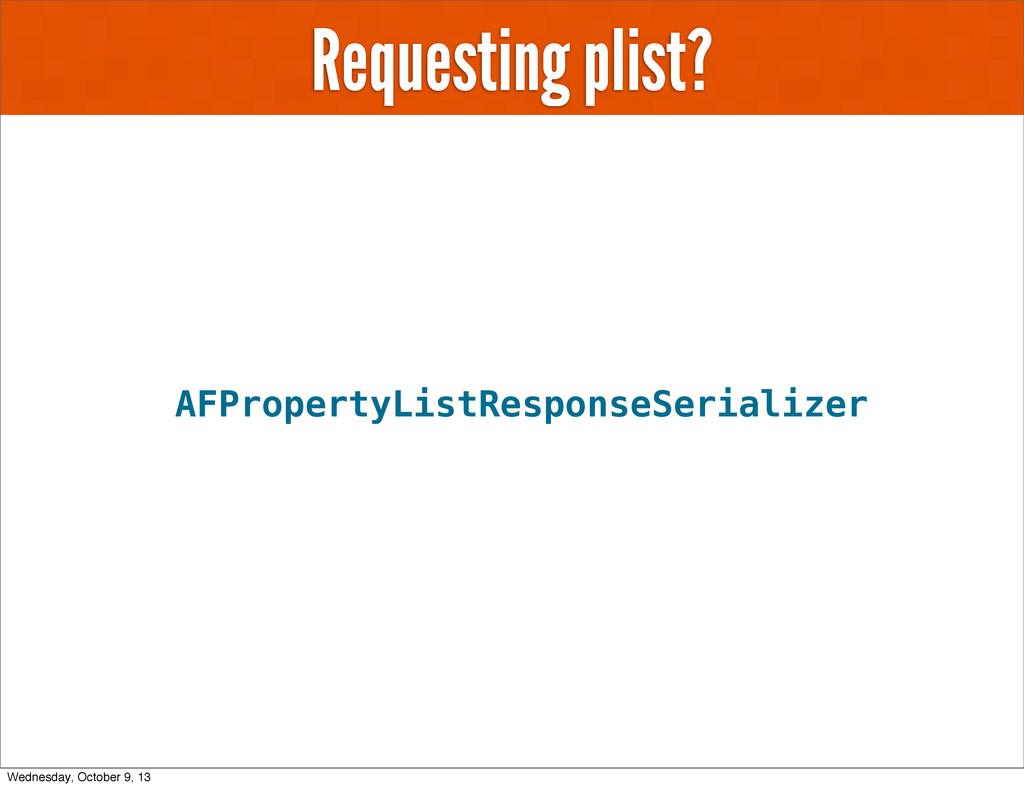 Requesting plist? AFPropertyListResponseSeriali...