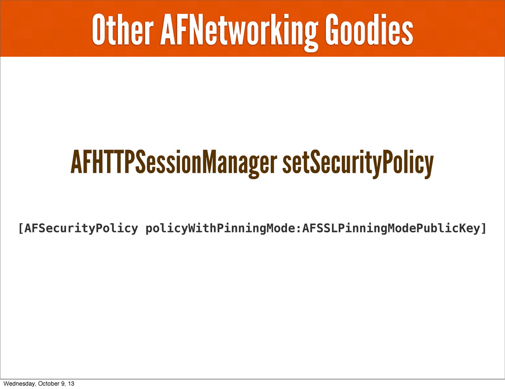 Other AFNetworking Goodies AFHTTPSessionManager...