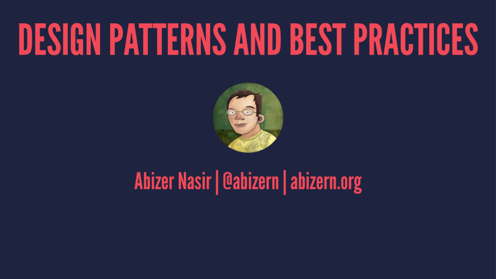 DESIGN PATTERNS AND BEST PRACTICES Abizer Nasir...