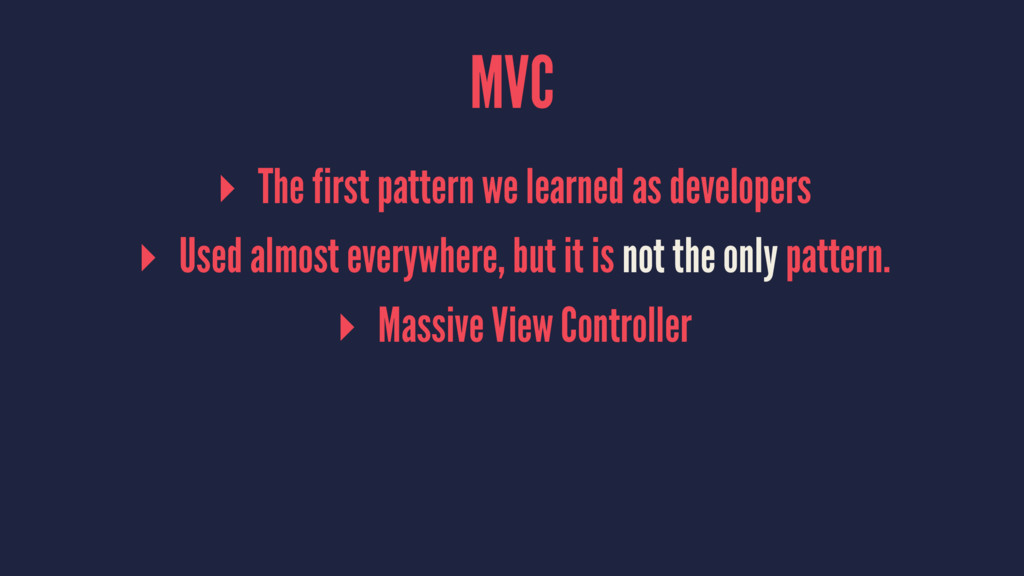MVC ▸ The first pattern we learned as developer...