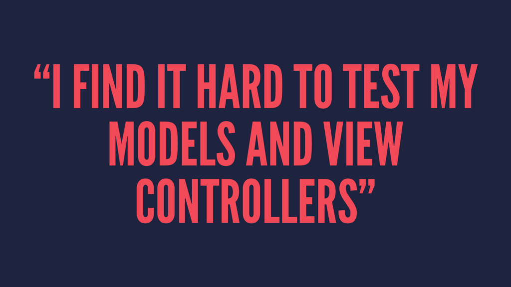 """I FIND IT HARD TO TEST MY MODELS AND VIEW CONT..."