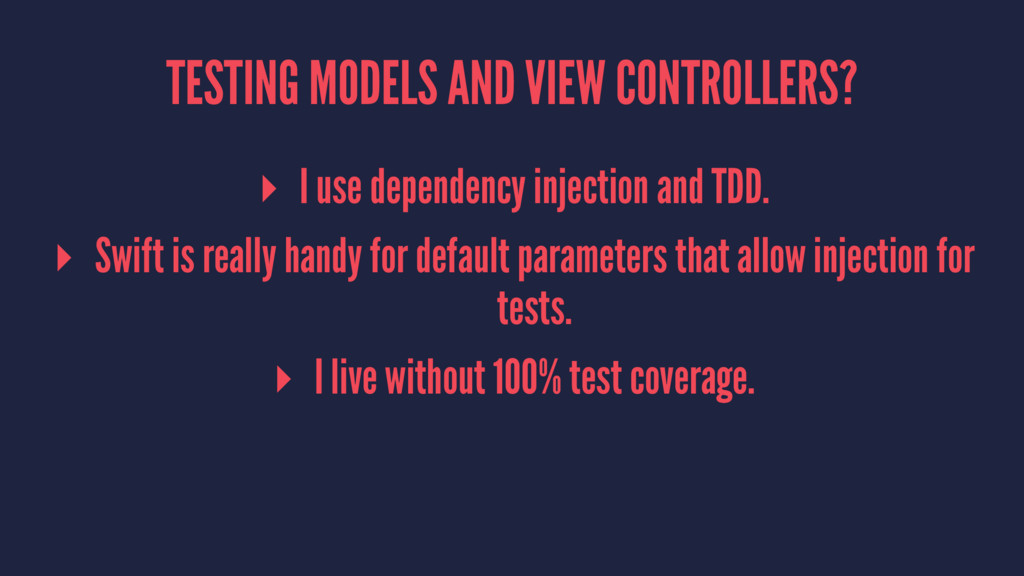 TESTING MODELS AND VIEW CONTROLLERS? ▸ I use de...