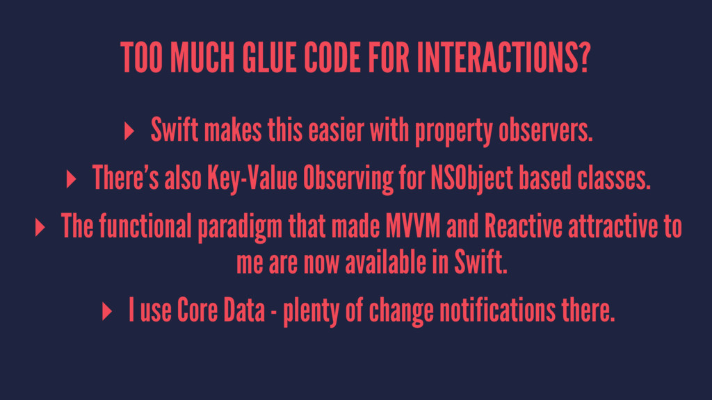 TOO MUCH GLUE CODE FOR INTERACTIONS? ▸ Swift ma...