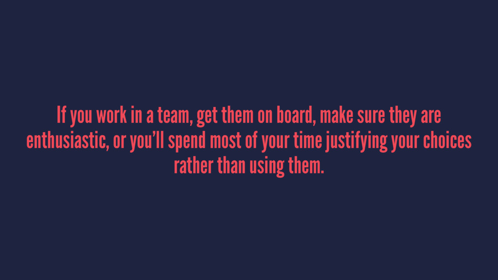 If you work in a team, get them on board, make ...