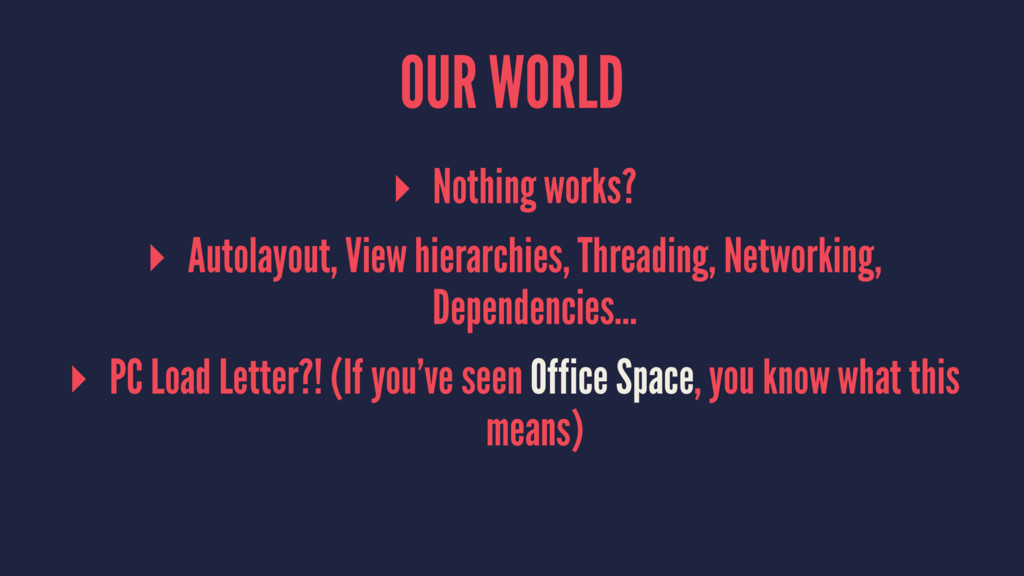 OUR WORLD ▸ Nothing works? ▸ Autolayout, View h...