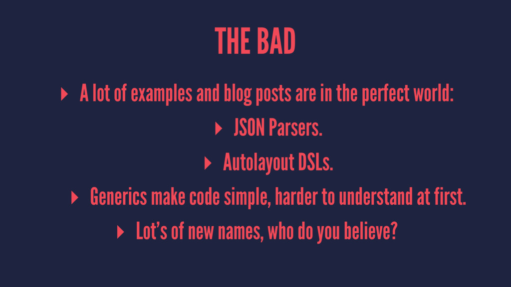 THE BAD ▸ A lot of examples and blog posts are ...