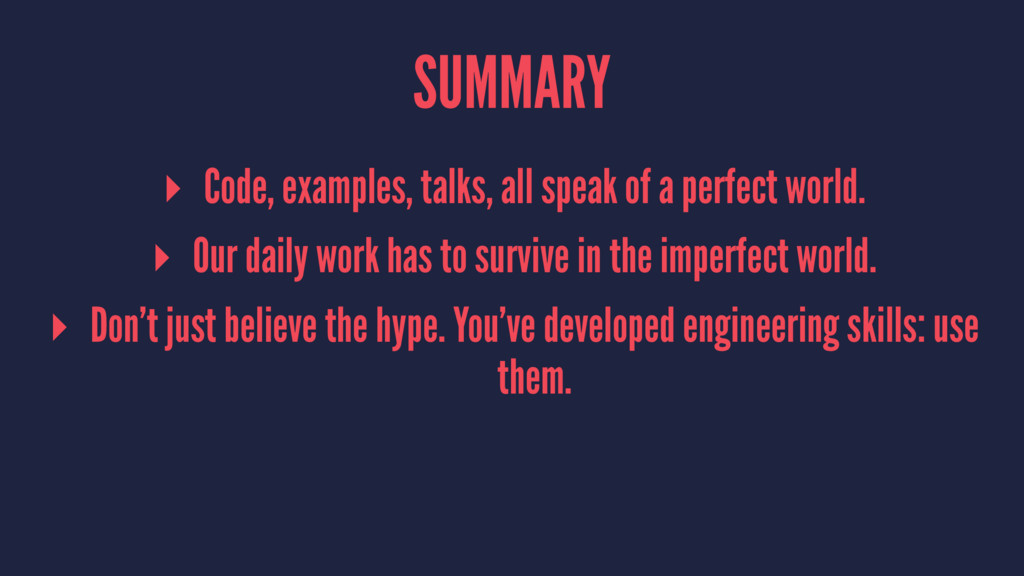 SUMMARY ▸ Code, examples, talks, all speak of a...