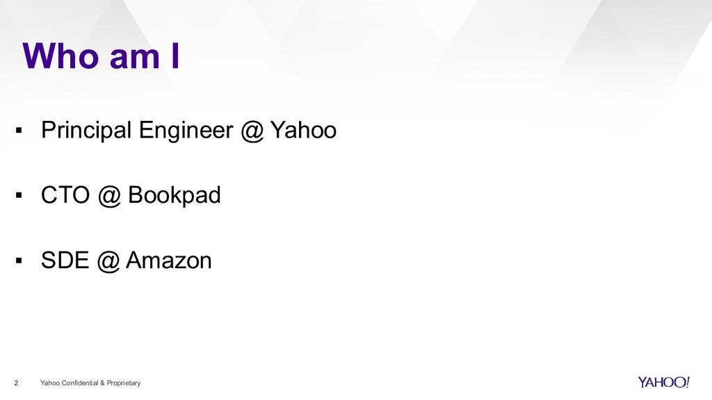 Who am I 2 Yahoo Confidential & Proprietary ▪ P...