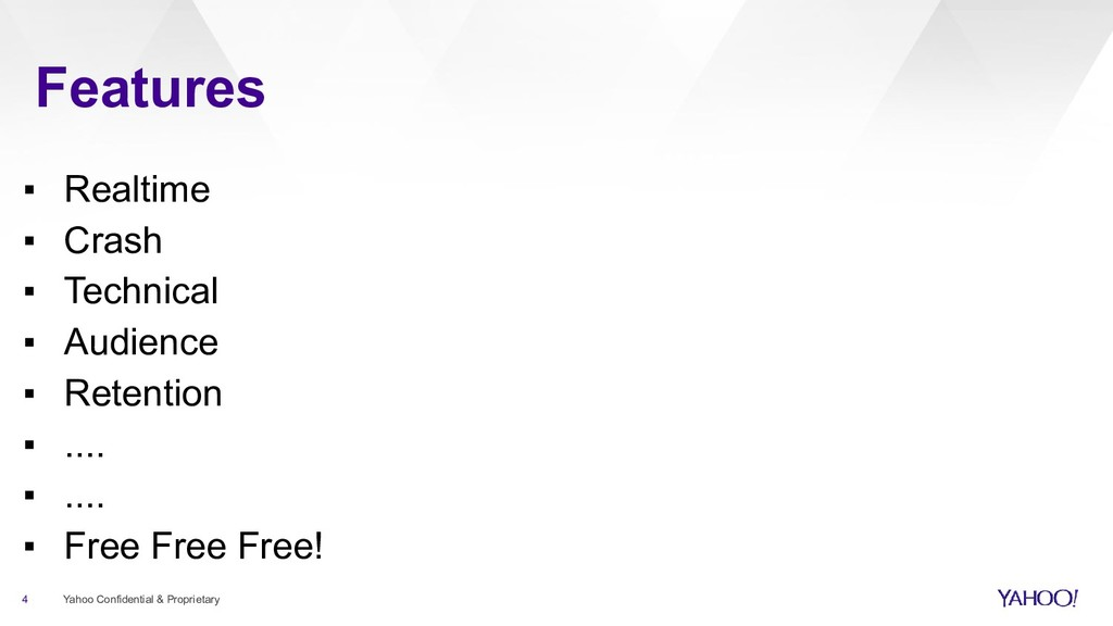 Features 4 Yahoo Confidential & Proprietary ▪ R...