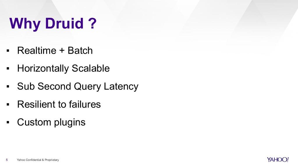 Why Druid ? 5 Yahoo Confidential & Proprietary ...