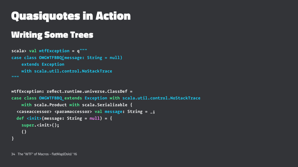 Quasiquotes in Action Writing Some Trees scala>...