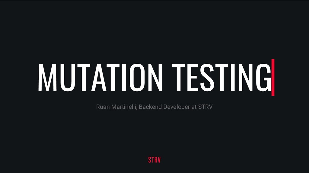MUTATION TESTING Ruan Martinelli, Backend Devel...