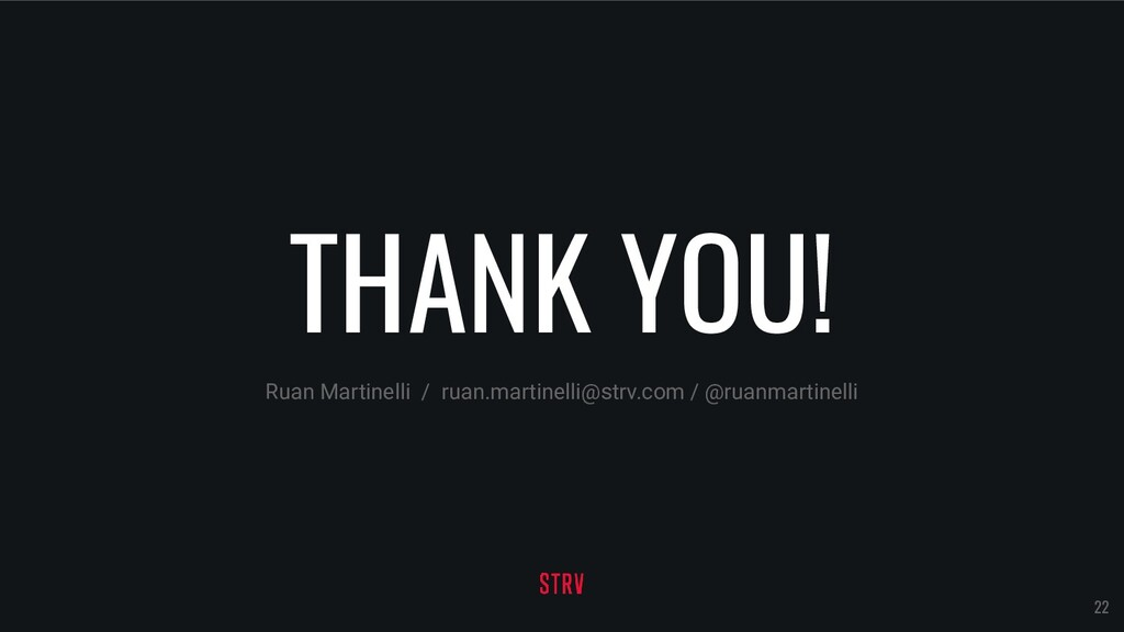 THANK YOU! Ruan Martinelli / ruan.martinelli@st...