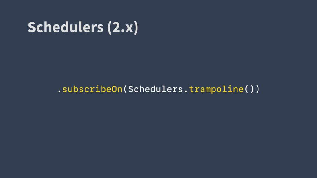 4DIFEVMFST Y  .subscribeOn(Schedulers.trampo...