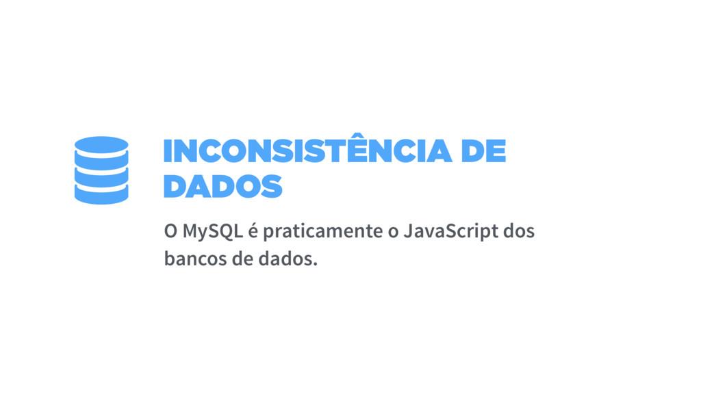 INCONSISTÊNCIA DE DADOS O MySQL é praticamente ...