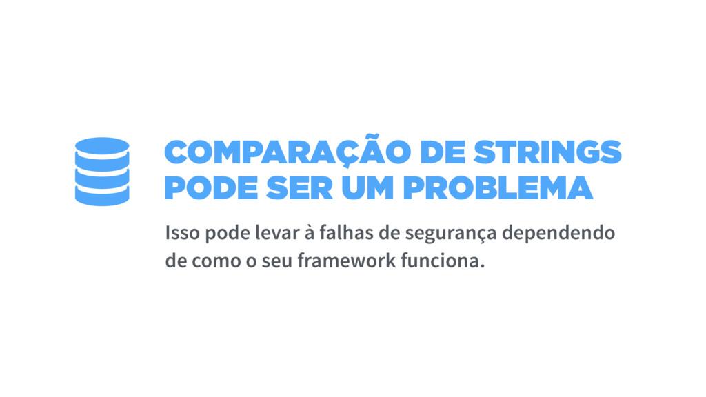 COMPARAÇÃO DE STRINGS PODE SER UM PROBLEMA Isso...