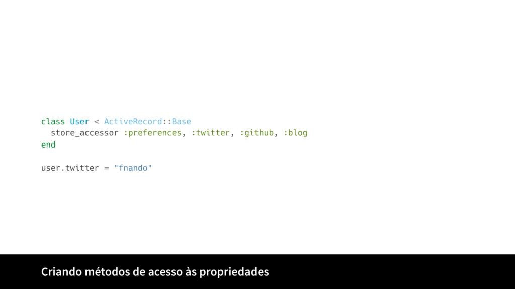 class User < ActiveRecord::Base store_accessor ...