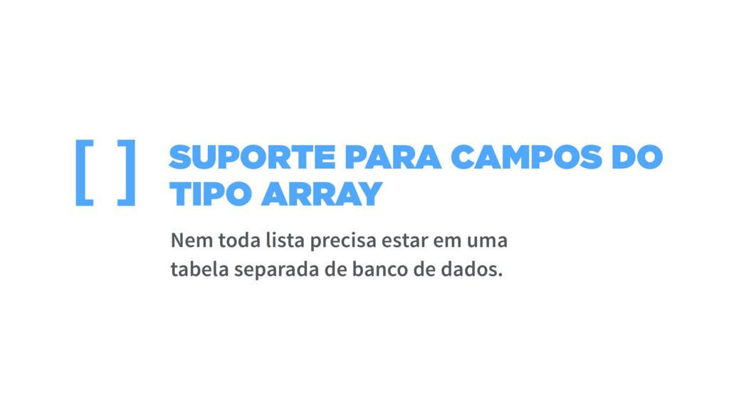 SUPORTE PARA CAMPOS DO TIPO ARRAY [] Nem toda l...