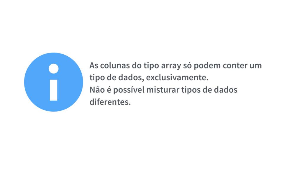 ℹAs colunas do tipo array só podem conter um ti...
