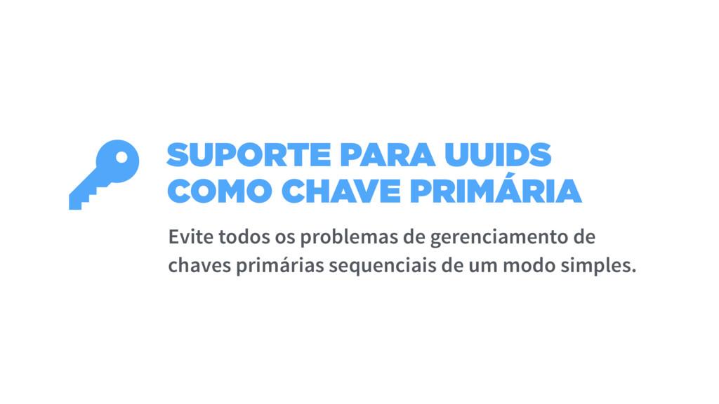 SUPORTE PARA UUIDS COMO CHAVE PRIMÁRIA  Evite t...