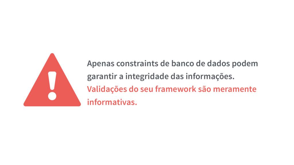 ⚠Apenas constraints de banco de dados podem gar...