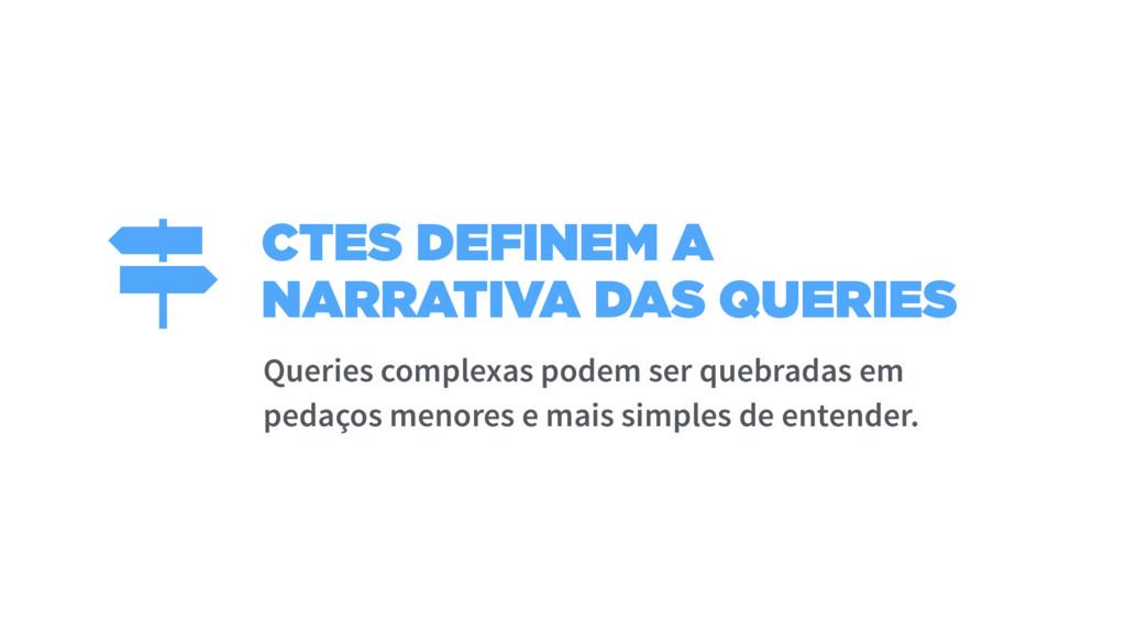 CTES DEFINEM A NARRATIVA DAS QUERIES Queries co...