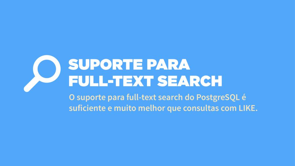 SUPORTE PARA FULL-TEXT SEARCH O suporte para fu...