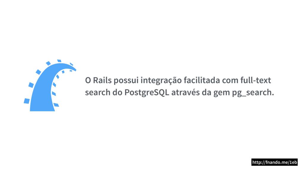 O Rails possui integração facilitada com full-t...