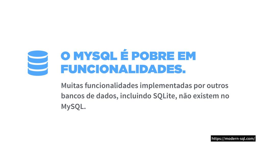 O MYSQL É POBRE EM FUNCIONALIDADES. Muitas func...