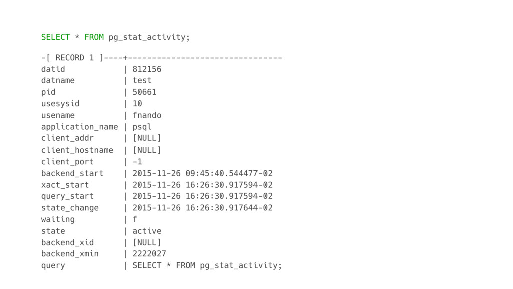SELECT * FROM pg_stat_activity; -[ RECORD 1 ]--...