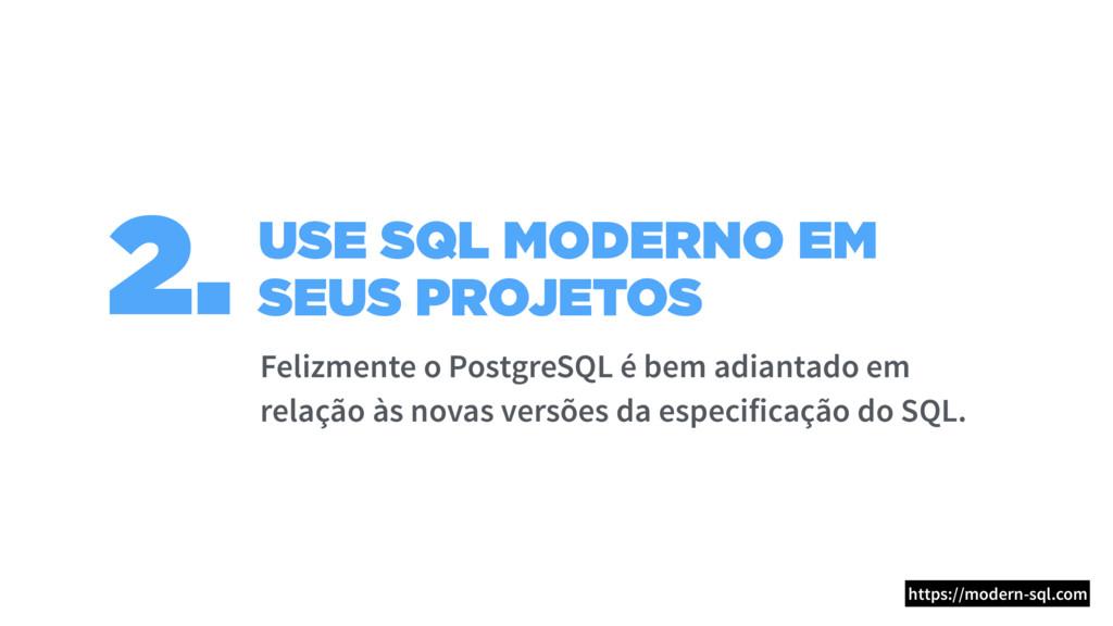 USE SQL MODERNO EM SEUS PROJETOS 2. Felizmente ...