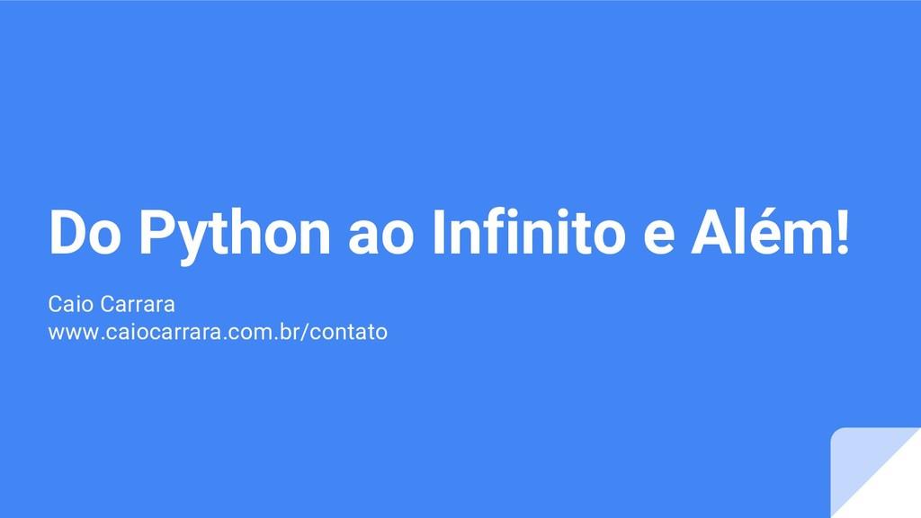 Do Python ao Infinito e Além! Caio Carrara www....