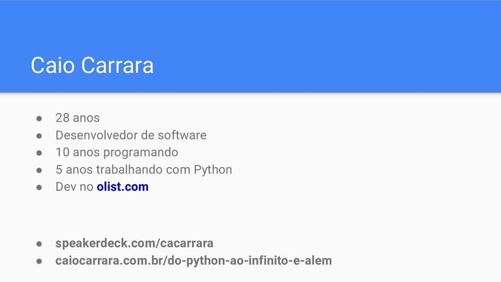 Caio Carrara ● 28 anos ● Desenvolvedor de softw...