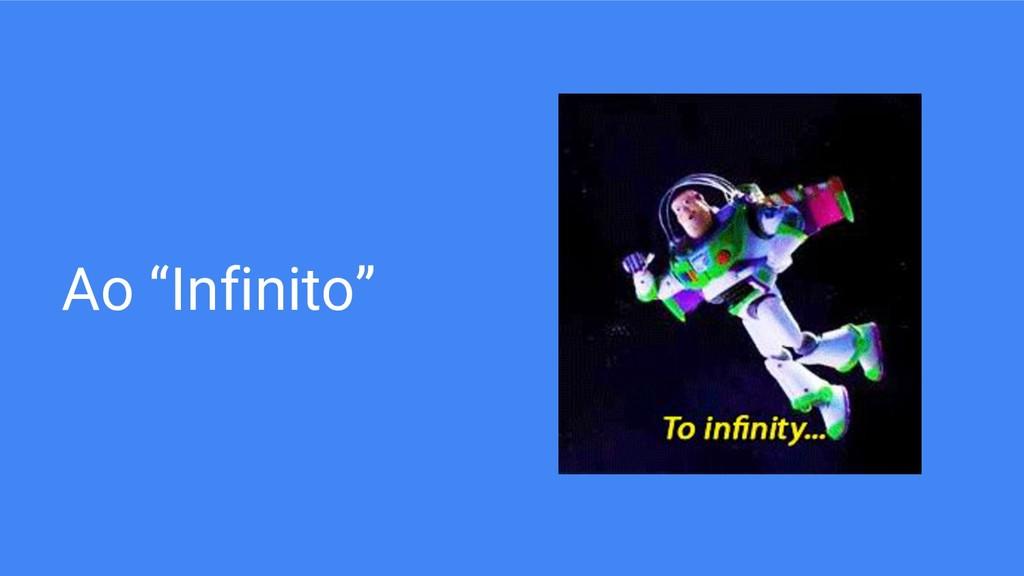 """Ao """"Infinito"""""""