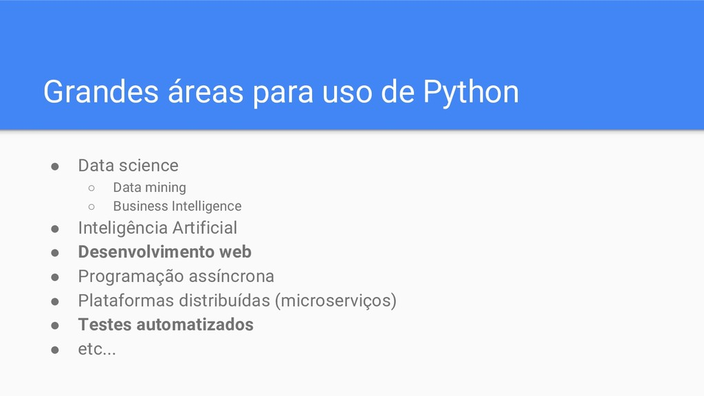 Grandes áreas para uso de Python ● Data science...