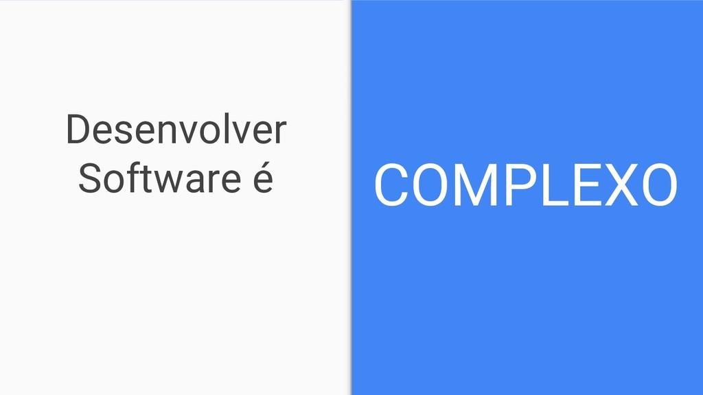 Desenvolver Software é COMPLEXO