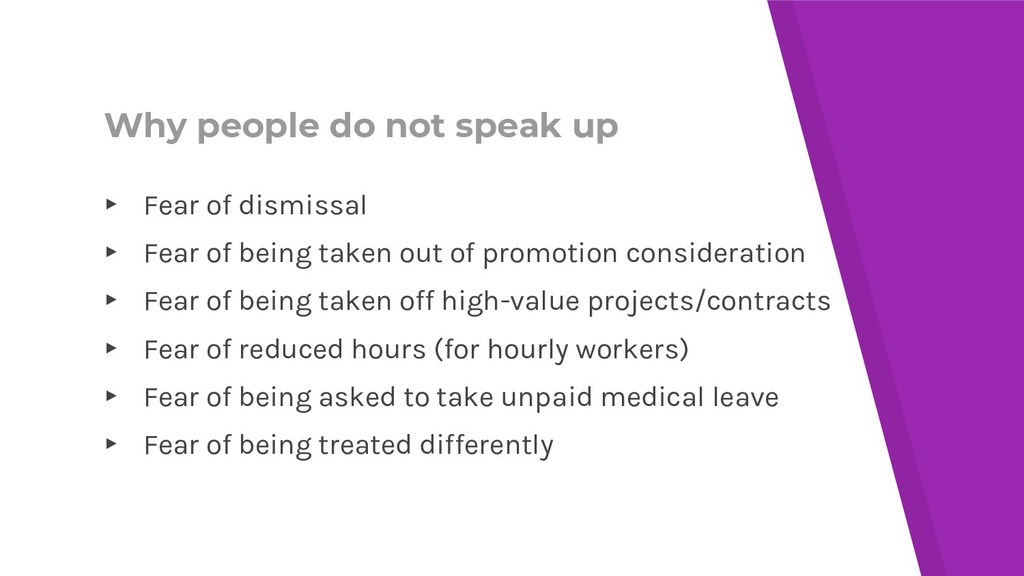 Why people do not speak up ▸ Fear of dismissal ...