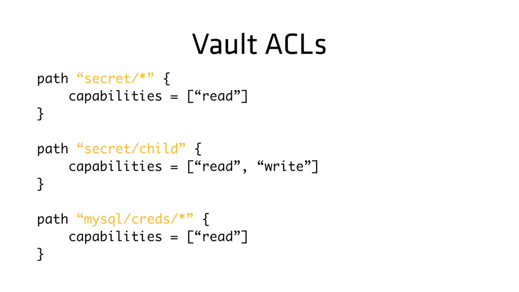 "Vault ACLs path ""secret/*"" { capabilities = [""r..."