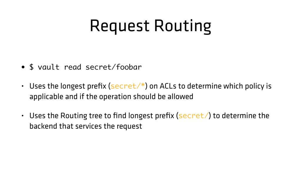 Request Routing • $ vault read secret/foobar • ...