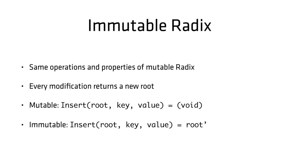 Immutable Radix • Same operations and propertie...